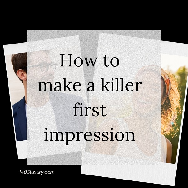 How To Make A Good Killer First Impression