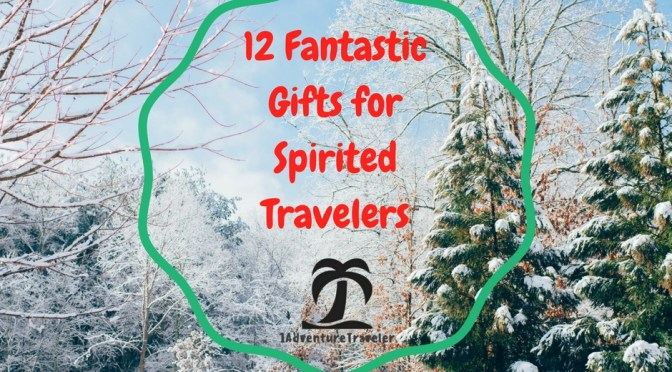 12 Fantastic Gifts for Spirited Travelers with 1AdventureTraveler
