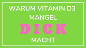 Vitamin D3 Mangel, abnehmen, dick