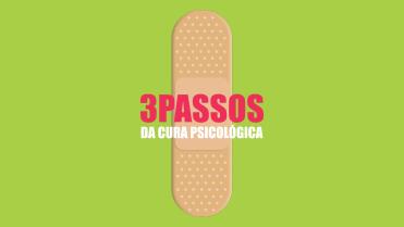TRÊS PASSOS DA CURA PSICOLÓGICA