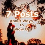 What does it mean to SHOW UP? There are many ways , actually. This post shares a few of the many different ways we should seek to show up.