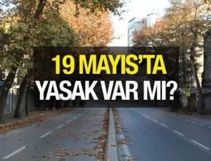 19 Mayıs'ta sokağa çıkma yasağı olacak mı? Resmi tatil ile tam kapanma birleştirilecek mi?