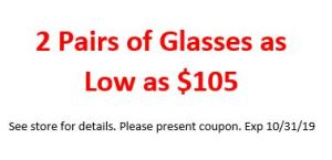 2 PAIRS OF GLASSES AS LOW AS $105 – Expires 10/31/19