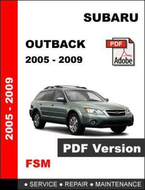 Find SUBARU OUTBACK 2005  2009 FACTORY SERVICE REPAIR
