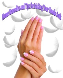 Home Remedies and Tips for Making Your Hands Soft