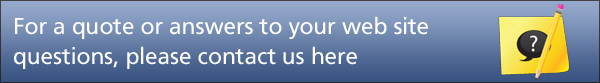 For a quote or answers to your web site questions, please contact us here