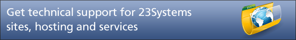 Get technical support for 23Systems sites, hosting and services