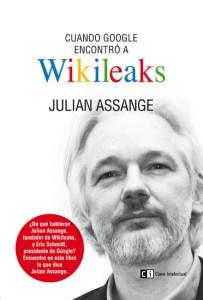 Cuando google encontró a wikileaks, de Julian Assange