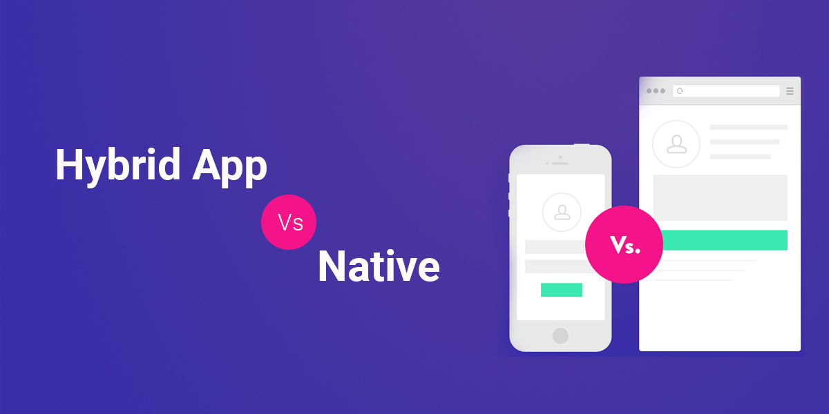 Hybrid App Vs Native - Which is good? - Hybrid or Native App