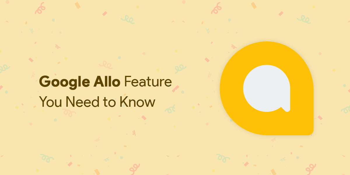 Google Allo Features You Need to Know | Smart Messaging App