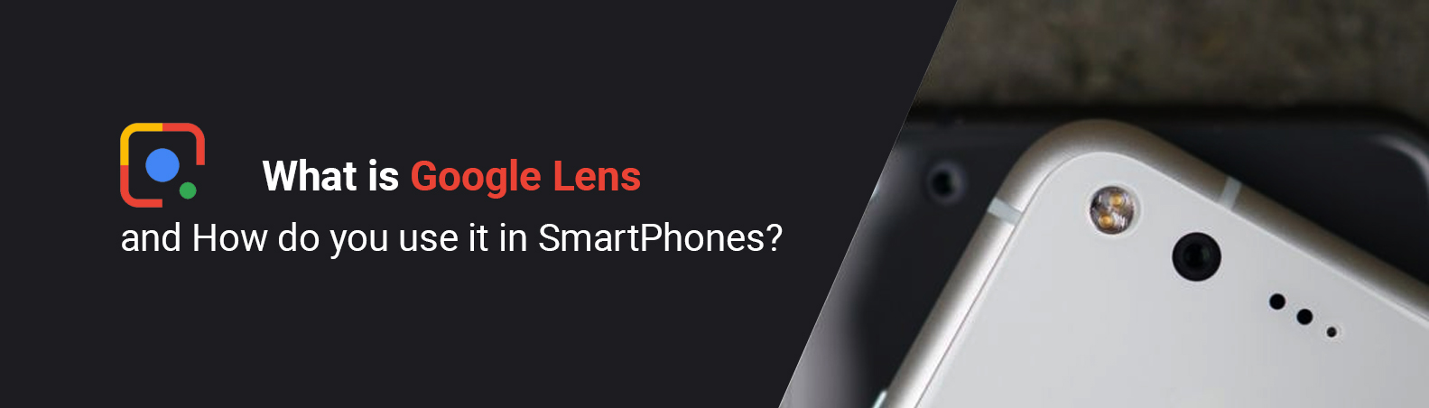 What is Google Lens and How do you use it in SmartPhones?