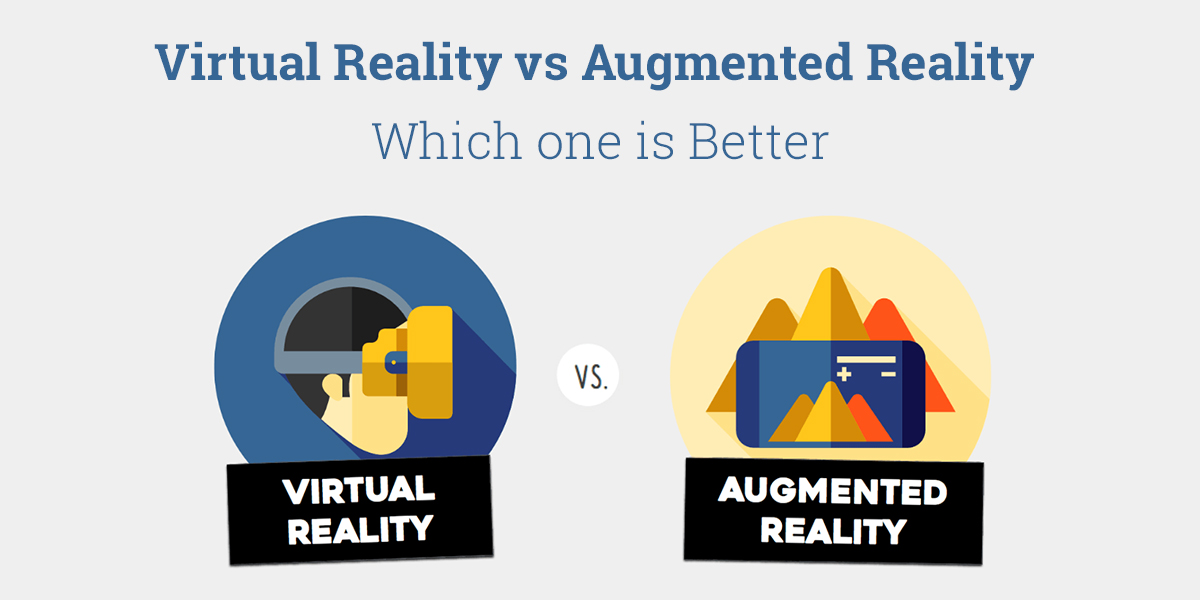 Virtual Reality vs Augmented Reality - Which one is Better?