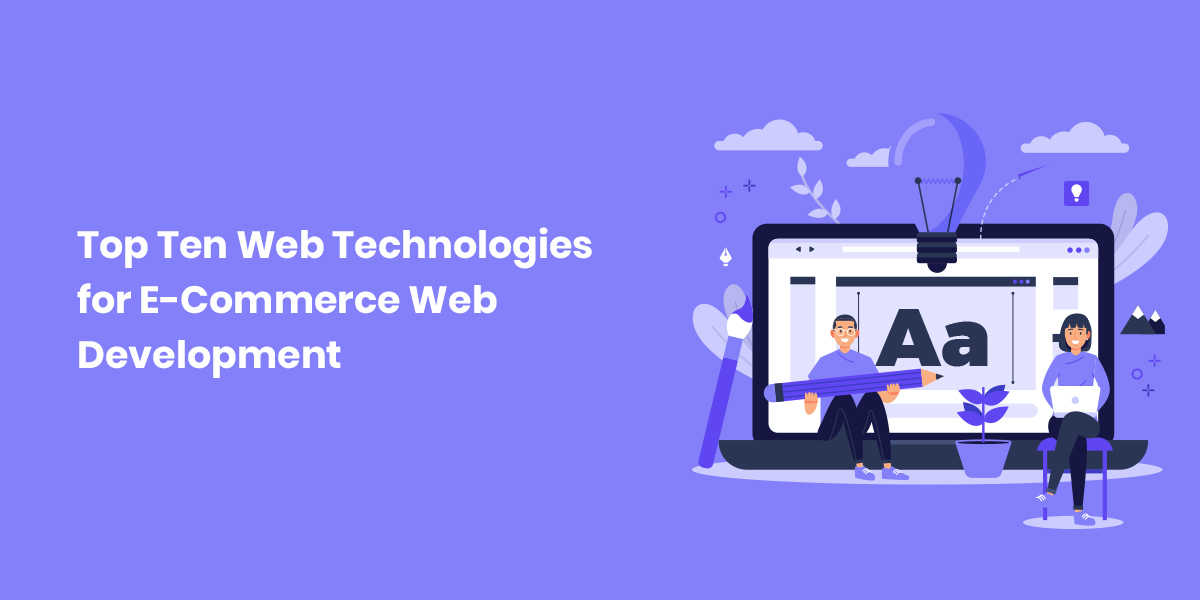 Top Ten Web Technologies for E-Commerce Web Development