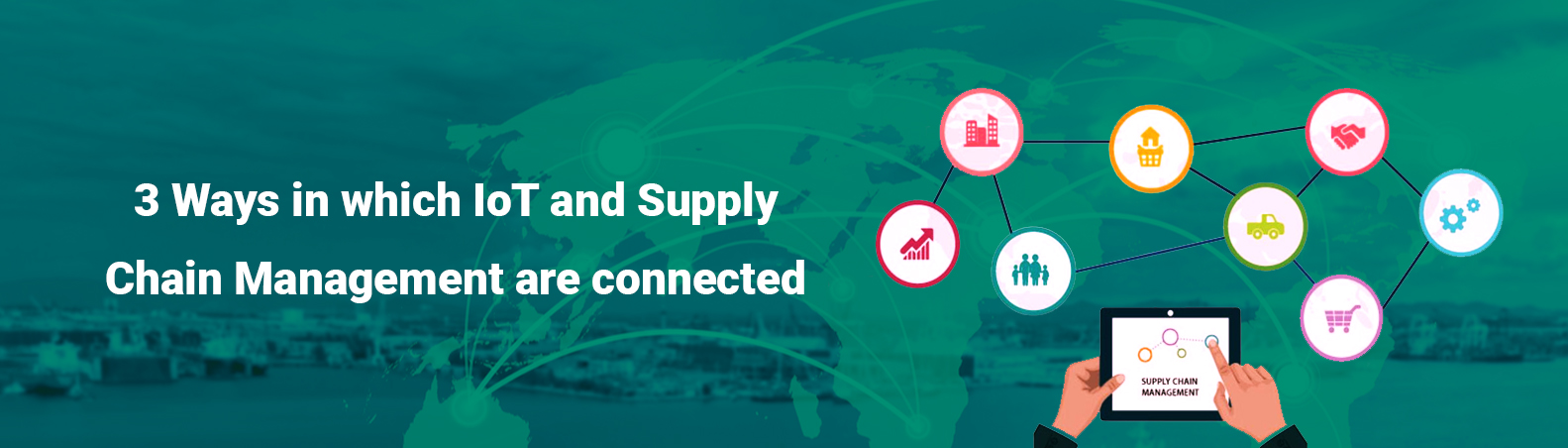 3 Ways in which IoT and Supply Chain Management are connected