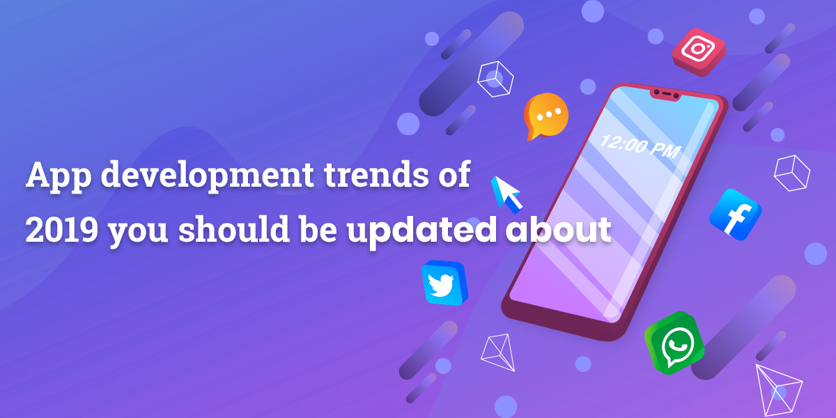 App development trends of 2019 you should be updated about