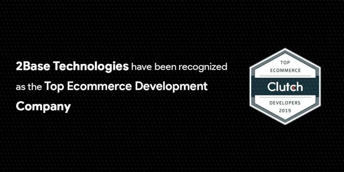 Clutch rated 2Base Technologies as one of top Ecommerce Development Company