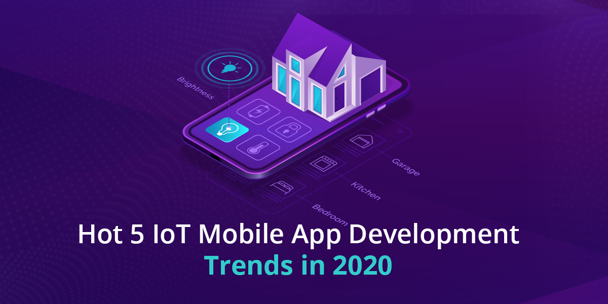 Hot 5 IoT Mobile App Development Trends in 2020 - -1200x600