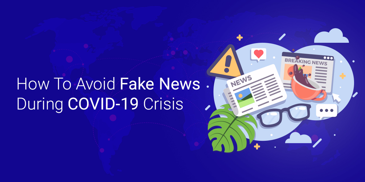 How To Avoid Fake News During COVID-19 Crisis
