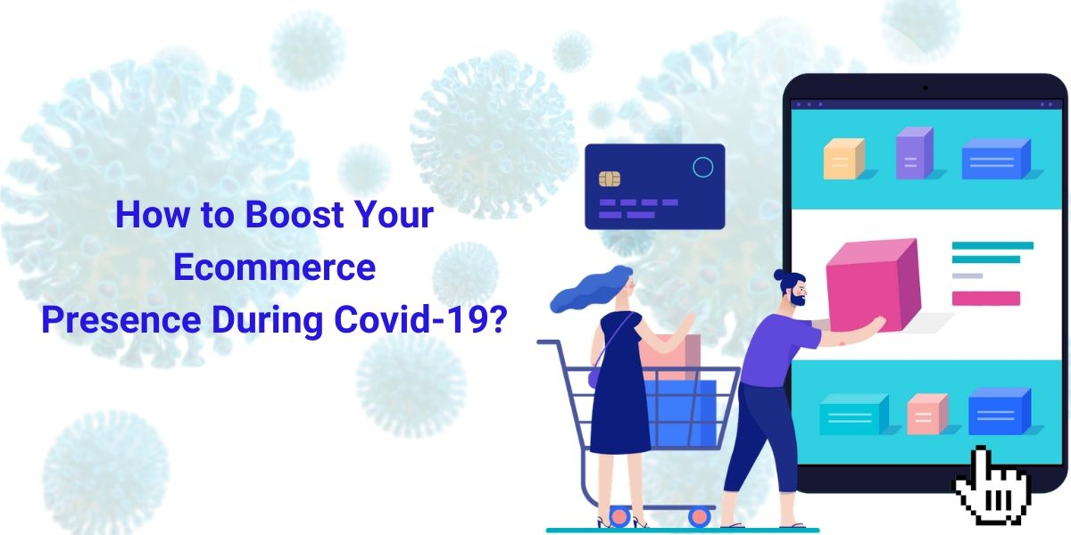 How to boost your eCommerce presence during COVID-19.