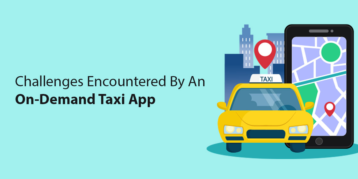 Challenges Encountered By An On-Demand Taxi App