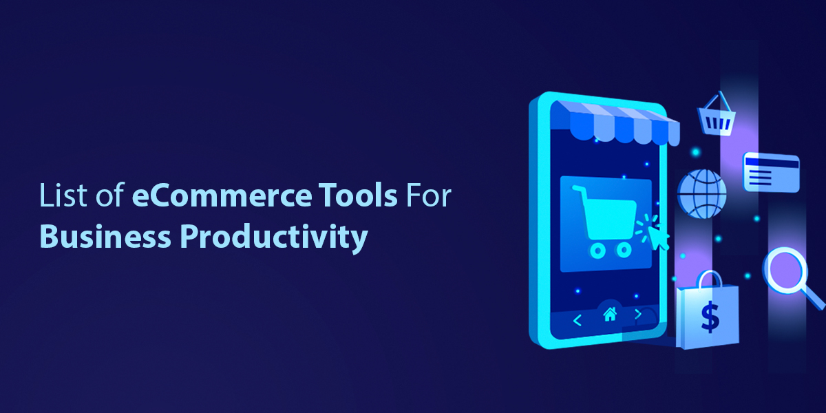 List of eCommerce Tools For Business Productivity