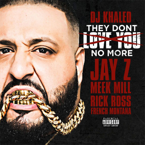 dj khaled they dont love you no more DJ Khaled   They Dont Love You No More f. JAY Z, Meek Mill, Rick Ross & French Montana (prod. Mike Zombie)