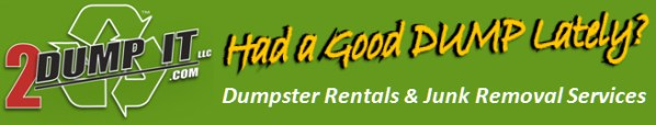2 DUMP IT Dumpsters Dumpster Rentals and Junk Removal Services