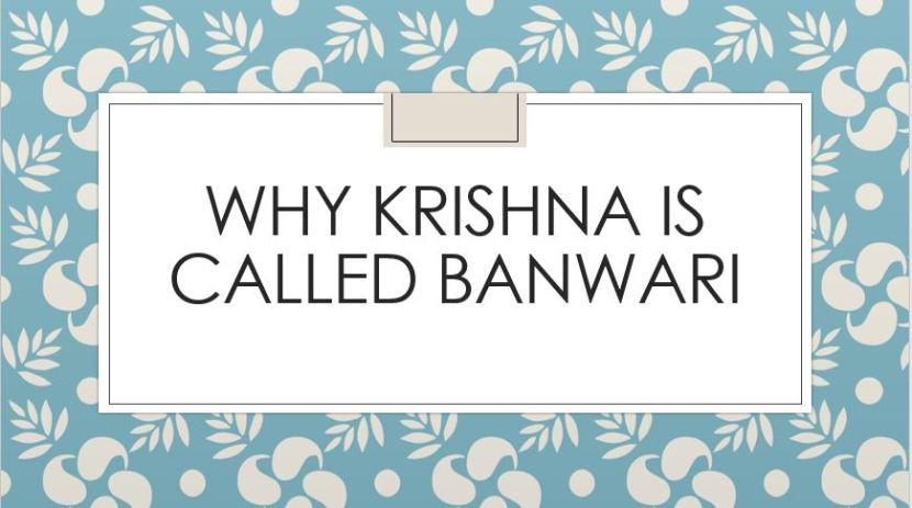 Why Krishna is called Banwari