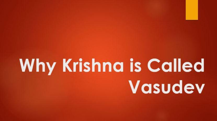 Why Krishna is called Vasudev