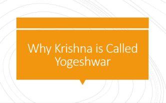 Why Krishna is called Yogeshwar