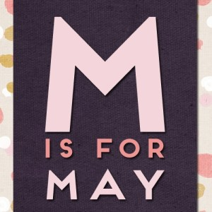 Big graphic M - which is for May