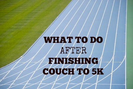 Finished Couch to 5k Now What