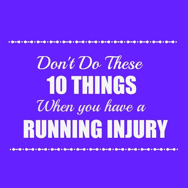 Don't Do These 10 Things When You Have a Running Injury