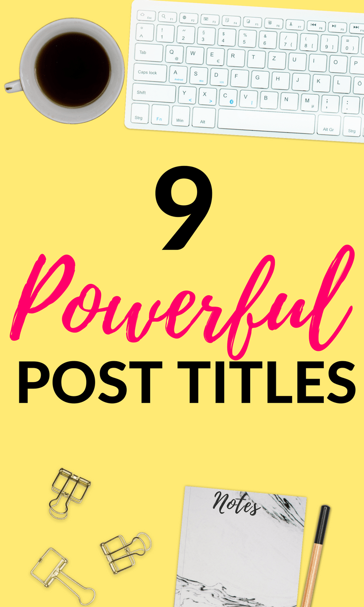 9 Powerful Post Titles That are Guaranteed to Convert!