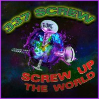 337 Screw - Screw Up The World Album Cover