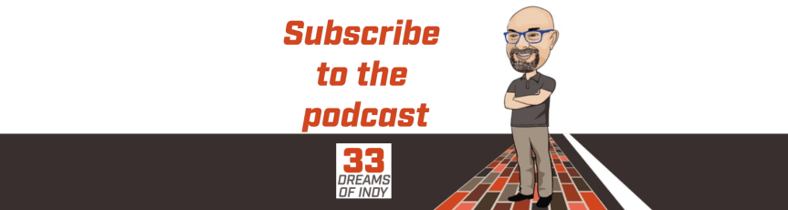 Subscribe to the 33 Dreams of Indy Podcast