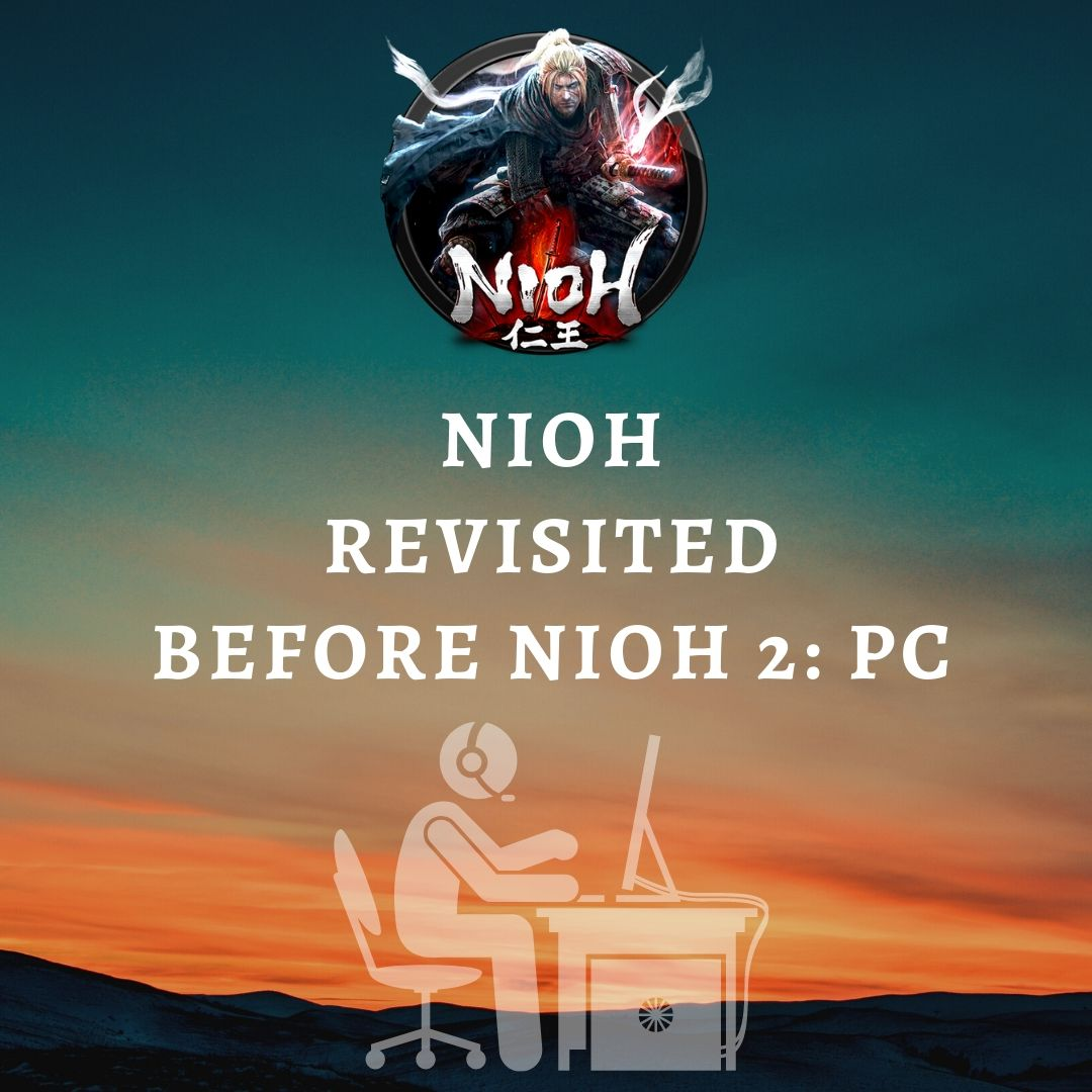 Revisiting Nioh before nioh 2 is relased for pc 3 Nioh