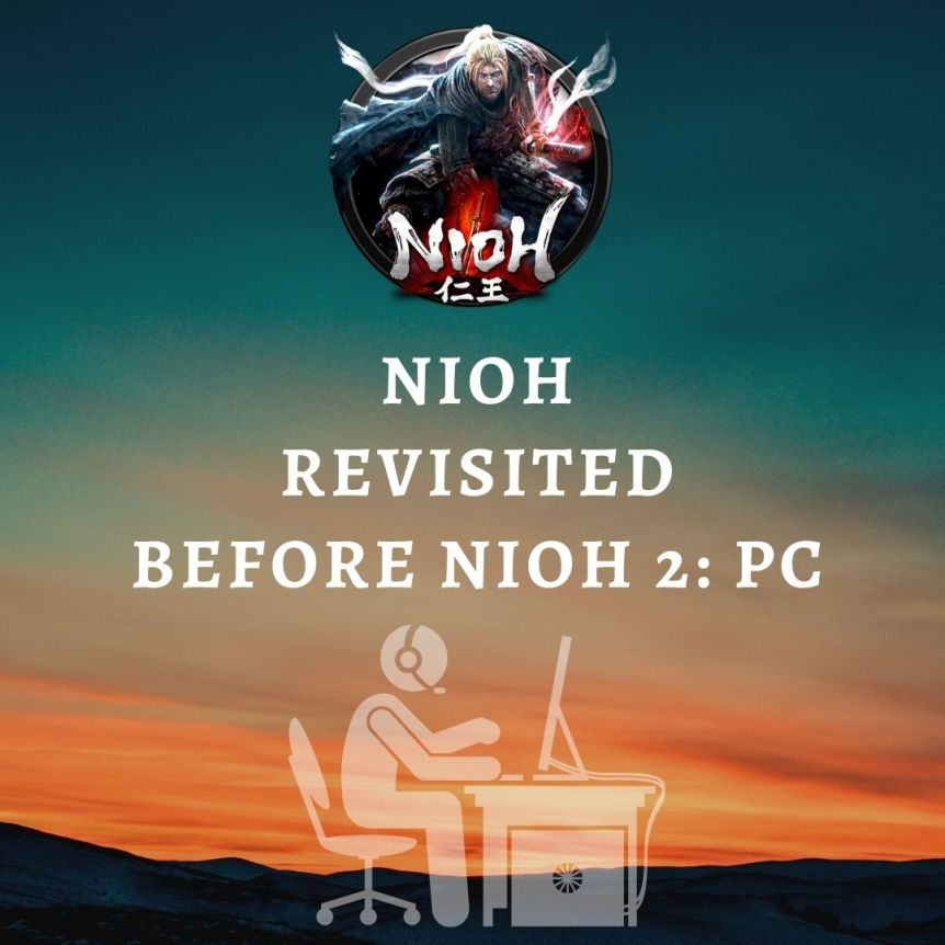Revisiting Nioh before nioh 2 is relased for pc 3 Nioh, Nioh 2 PC