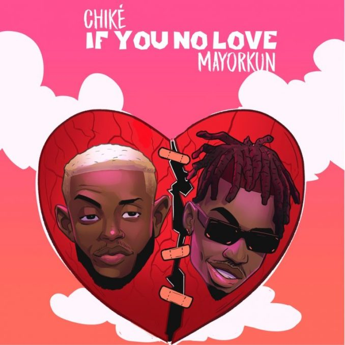 Download Chike ft. Mayorkun – If You No Love Mp3