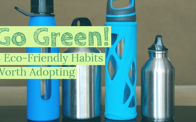 Go Green! 8 Eco-Friendly habits worth adopting
