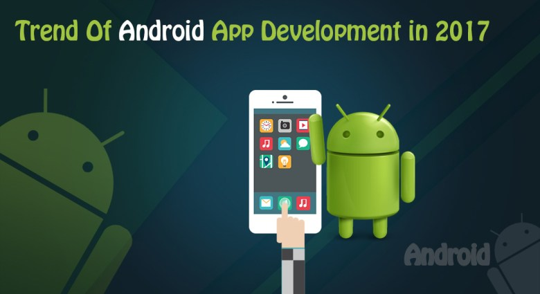 android application development trends in 2017