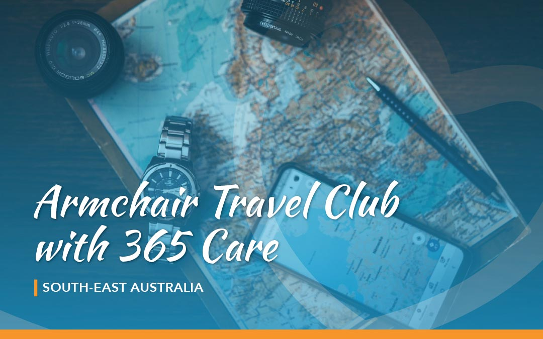 Armchair Travel Club with 365 Care: South-East Australia