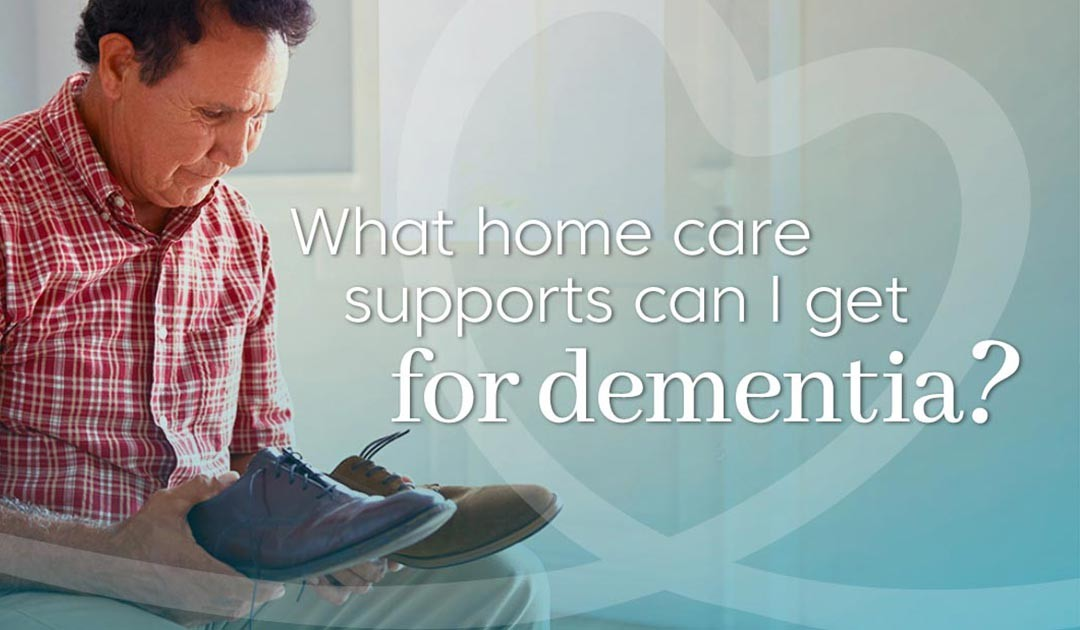 What Home Care Supports Can I Get For dementia?