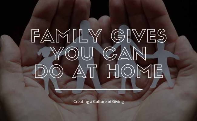 Easy Family Gives You Can Do At Home 365give