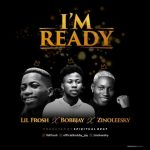 Bobby Jay Ft. Zinoleesky, Lil Frosh – I'm Ready