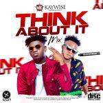 DJ Kaywise – Think About Mix (Mixtape)
