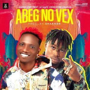 Sniper Ent. Ft. Ayanfe Viral, Mr Gbafun – Abeg No Vex MP3