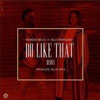 Korede Bello - Do Like That (Remix) ft. Kelly Rowland