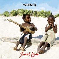 Wizkid - Sweet Love