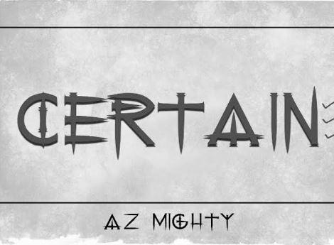 Az Mighty – Certain